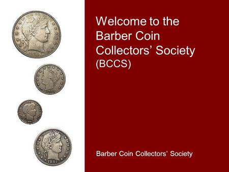 Welcome to the Barber Coin Collectors' Society (BCCS) Barber Coin Collectors' Society.