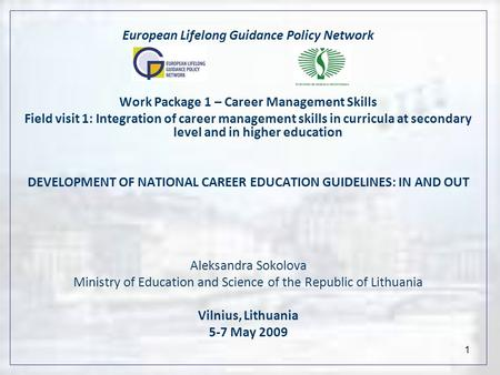 1 European Lifelong Guidance Policy Network Work Package 1 – Career Management Skills Field visit 1: Integration of career management skills in curricula.