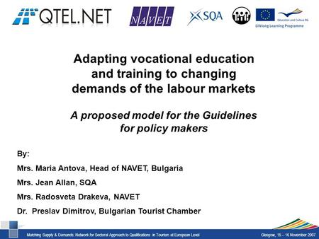 Matching Supply & Demands: Network for Sectoral Approach to Qualifications in Tourism at European LevelGlasgow, 15 – 16 November 2007 Adapting vocational.