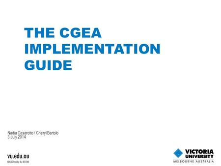 Nadia Casarotto / Cheryl Bartolo 3 July 2014 THE CGEA IMPLEMENTATION GUIDE.