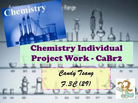 Chemistry Individual Project Work - CaBr2 Candy Tsang F.3C (29)