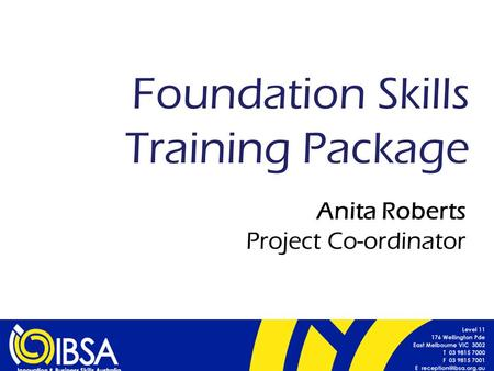 Foundation Skills Training Package Anita Roberts Project Co-ordinator.