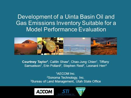 Development of a Uinta Basin Oil and Gas Emissions Inventory Suitable for a Model Performance Evaluation Courtney Taylor 1, Caitlin Shaw 1, Chao-Jung Chien.