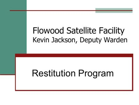 Flowood Satellite Facility Kevin Jackson, Deputy Warden Restitution Program.