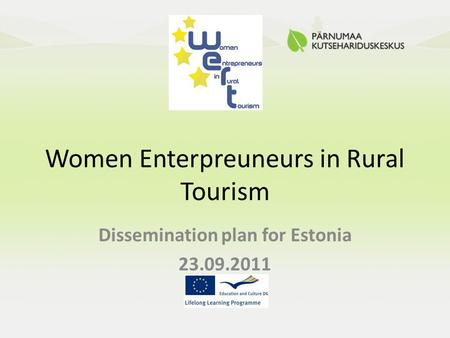 Women Enterpreuneurs in Rural Tourism Dissemination plan for Estonia 23.09.2011.