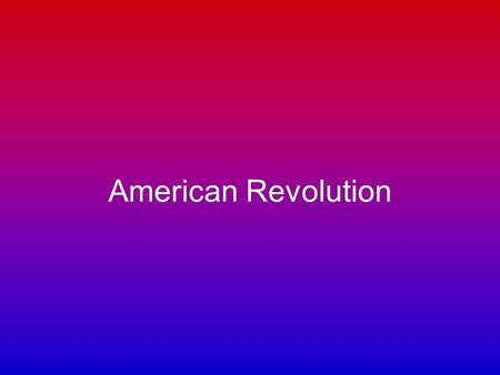 American Revolution. Roots of Revolution England Controls the 13 colonies of the U.S. England taxes colonies until it is unbearable Americans form new.