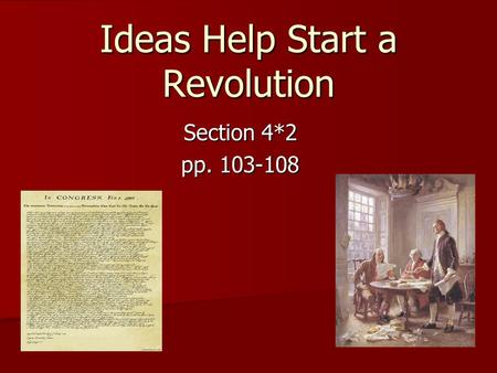 Ideas Help Start a Revolution Section 4*2 pp. 103-108.