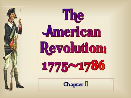 The American Revolution: 1775-1786 Chapter 7.