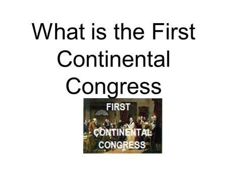What is the First Continental Congress. When delegates from all the colonies except Georgia met to discuss problems with England.