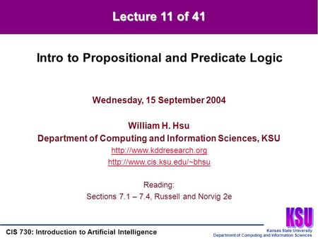 Kansas State University Department of Computing and Information Sciences CIS 730: Introduction to Artificial Intelligence Lecture 11 of 41 Wednesday, 15.