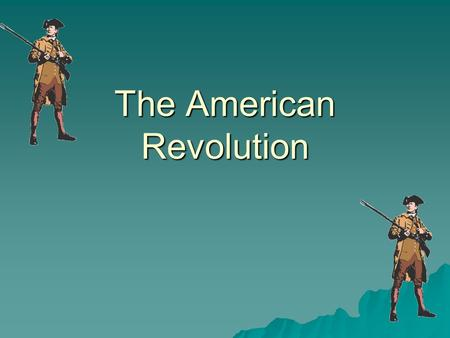 The American Revolution. Do Now  1. List three things that angered the American colonists.  2. What was the response of the colonists to the injustices.