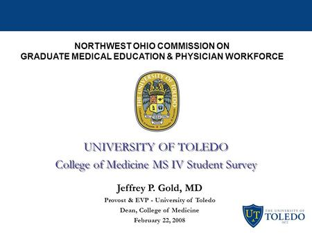 Northwest Ohio Commission NORTHWEST OHIO COMMISSION ON GRADUATE MEDICAL EDUCATION & PHYSICIAN WORKFORCE UNIVERSITY OF TOLEDO College of Medicine MS IV.