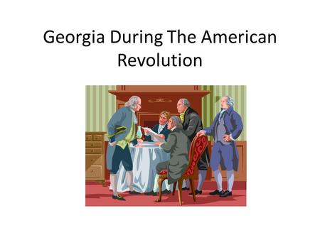 Georgia During The American Revolution. Who was Who? The Colonists People who sided with the colonists were called Patriots. They were also called Whigs.