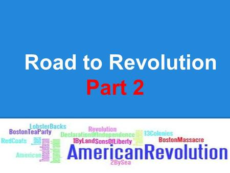 Road to Revolution Part 2. Cornell Notes Topic/Objective: To identify KEY people, events, and Acts leading to the Am Revolution Essential Question: What.