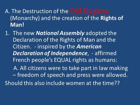 A. The Destruction of the Old Regime (Monarchy) and the creation of the Rights of Man! 1.The new National Assembly adopted the Declaration of the Rights.