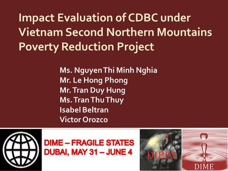 Impact Evaluation of CDBC under Vietnam Second Northern Mountains Poverty Reduction Project Ms. Nguyen Thi Minh Nghia Mr. Le Hong Phong Mr. Tran Duy Hung.