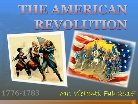 1776-1783 Mr. Violanti, Fall 2015. 1. Taxation without Representation: Colonists want a voice in English Parliament if they pay taxes. (Consent of the.