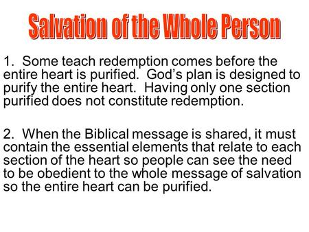 1. Some teach redemption comes before the entire heart is purified. God's plan is designed to purify the entire heart. Having only one section purified.