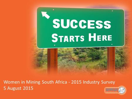Women in Mining South Africa - 2015 Industry Survey 5 August 2015.