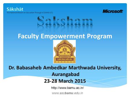 The National Mission on Education Through ICT(NME-ICT) Dr. Babasaheb Ambedkar Marthwada University, Aurangabad 23-28 March 2015 Faculty Empowerment Program.
