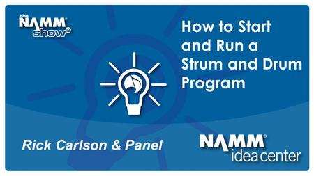 Course Title How to Start and Run a Strum and Drum Program Rick Carlson & Panel.