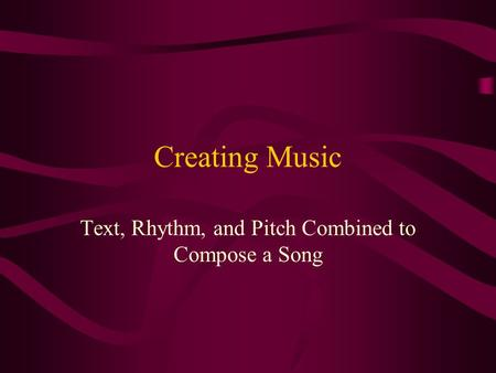 Creating Music Text, Rhythm, and Pitch Combined to Compose a Song.