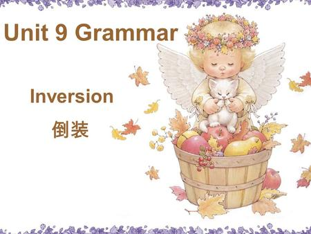 Unit 9 Grammar Inversion 倒装. 1. She is Lucy. 2. Is she Lucy? is Is.