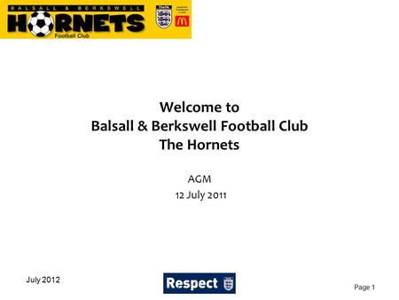 Welcome to Balsall & Berkswell Football Club The Hornets AGM 12 July 2011 July 2012 Page 1.