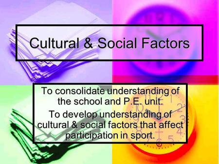 Cultural & Social Factors To consolidate understanding of the school and P.E. unit. To develop understanding of cultural & social factors that affect participation.