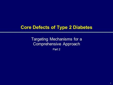 1 Core Defects of Type 2 Diabetes Targeting Mechanisms for a Comprehensive Approach Part 2 1.