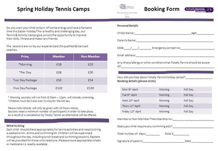 Spring Holiday Tennis Camps Booking Form Personal Details Childs Name:_____________________________________Age:___________ Parents Name:__________________________________________________.