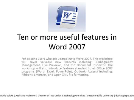 Ten or more useful features in Word 2007 For existing users who are upgrading to Word 2007. This workshop will cover valuable new features including: Bibliography.