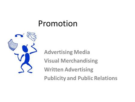 Promotion Advertising Media Visual Merchandising Written Advertising Publicity and Public Relations.