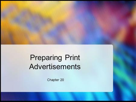 Preparing Print Advertisements Chapter 20. Ch 20 Sec 1 Essential Elements of Advertising How ad campaigns are developed The creation of advertising headlines.
