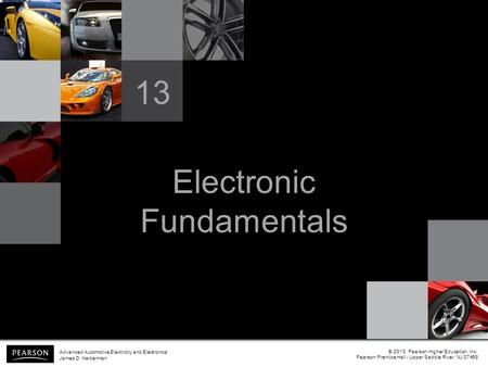 Electronic Fundamentals 13 © 2013 Pearson Higher Education, Inc. Pearson Prentice Hall - Upper Saddle River, NJ 07458 Advanced Automotive Electricity and.