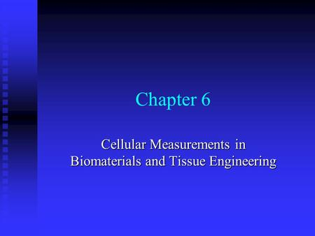 Chapter 6 Cellular Measurements in Biomaterials and Tissue Engineering.