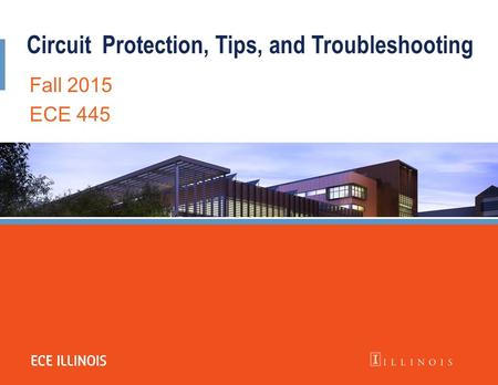 CircuitProtection, Tips, and Troubleshooting Fall 2015 ECE 445.