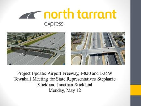 Project Update: Airport Freeway, I-820 and I-35W Townhall Meeting for State Representatives Stephanie Klick and Jonathan Stickland Monday, May 12.