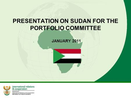 PRESENTATION ON SUDAN FOR THE PORTFOLIO COMMITTEE JANUARY 2011.