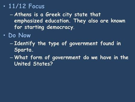 11/12 Focus 11/12 Focus – Athens is a Greek city state that emphasized education. They also are known for starting democracy. Do Now Do Now – Identify.
