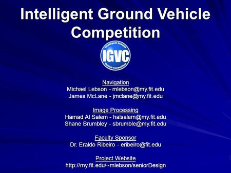 Intelligent Ground Vehicle Competition Navigation Michael Lebson - James McLane - Image Processing Hamad Al Salem.