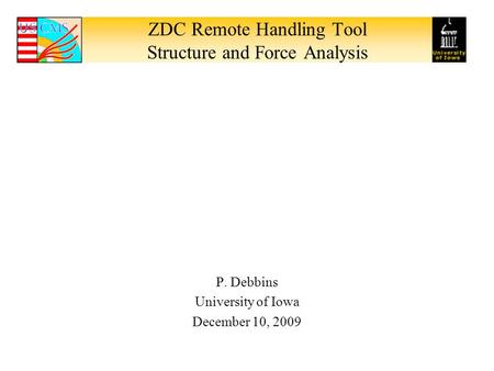 ZDC Remote Handling Tool Structure and Force Analysis P. Debbins University of Iowa December 10, 2009.