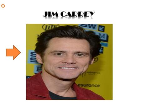 -James Eugene Carrey -Born Canadian- American -Comedian, Actor, Impressionist, Screenwriter, Producer Known for: -Flexible facial expressions -Rubbery.