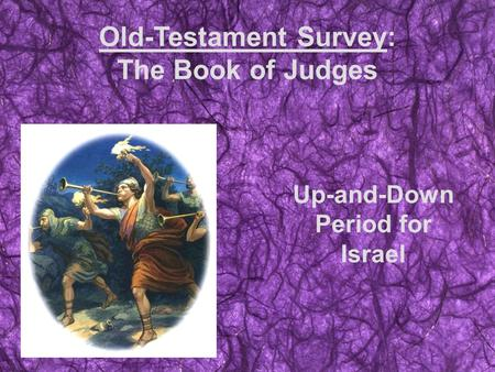 Old-Testament Survey: The Book of Judges Up-and-Down Period for Israel.