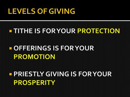  TITHE IS FOR YOUR PROTECTION  OFFERINGS IS FOR YOUR PROMOTION  PRIESTLY GIVING IS FOR YOUR PROSPERITY.