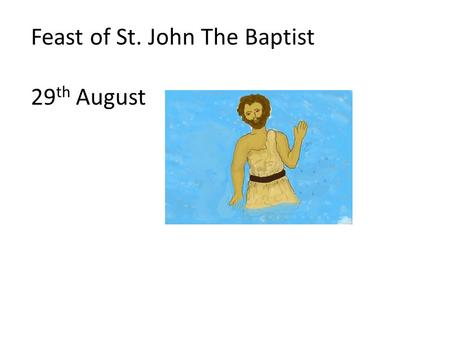 Feast of St. John The Baptist 29 th August. Fact File: What do you know about St. John The Baptist? Share this with your friend.