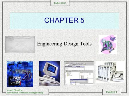Namas Chandra Introduction to Mechanical engineering Chapter 4-1 EML 3004C CHAPTER 5 Engineering Design Tools.