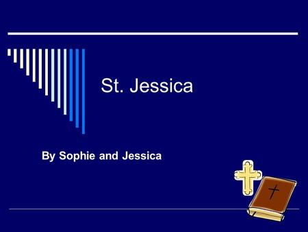 St. Jessica By Sophie and Jessica.
