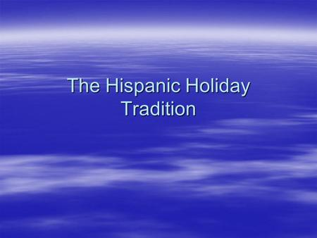 The Hispanic Holiday Tradition.  Spaniards brought Christmas tradition to Mexico.  New Years Day comes and there is traditionally a Miso De Gallo or.