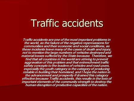 Traffic accidents Traffic accidents are one of the most important problems in the world, as the failure of the negative repercussions for communities and.